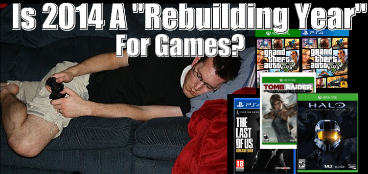 "Is 2014 A ""rebuilding Year"" For Games?"