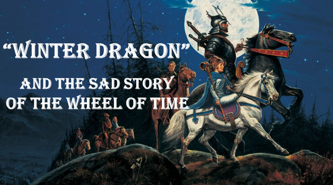 """""""Winter Dragon"""" And The Sad Story Of The Wheel Of Time"""