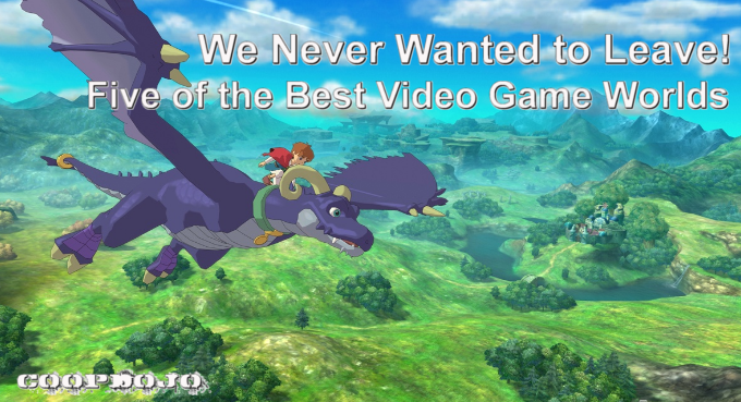 We Never Wanted To Leave: The Best Video Game Worlds