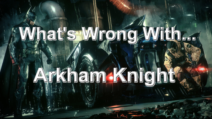 What's Wrong With Arkham Knight