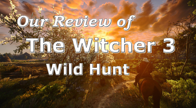 Our Review Of The Witcher 3: Wild Hunt