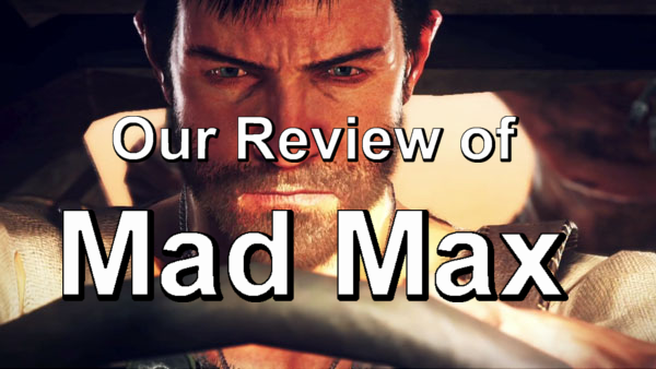 Our Review Of Mad Max
