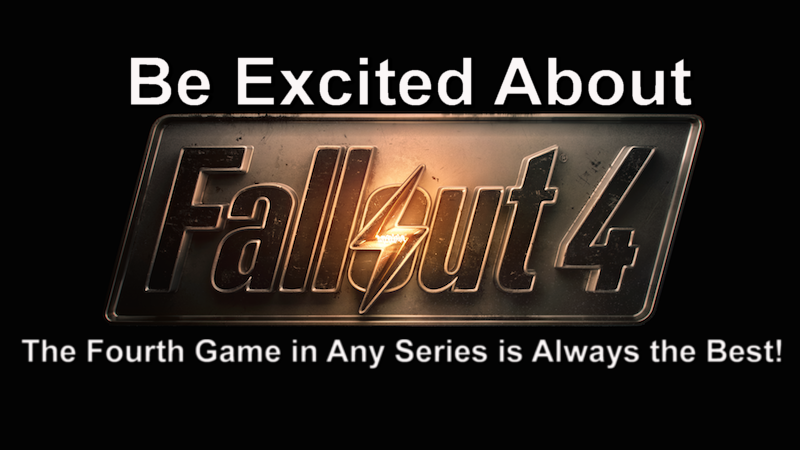 Be Excited About Fallout 4: The Fourth Game In A Series Is Always The Best