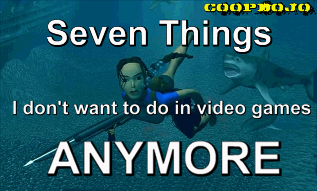 Seven Things I Don't Want To Do In Video Games ANYMORE