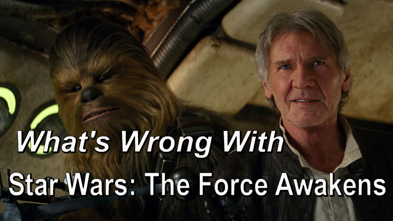 What's Wrong With Star Wars: The Force Awakens