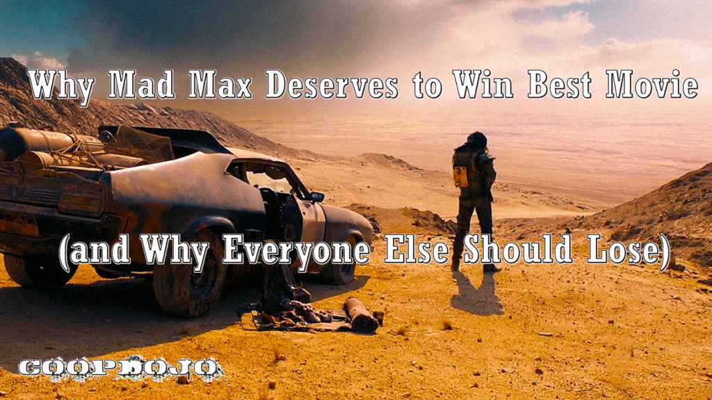 Why Mad Max Should Win The Oscar (and Everyone Else Should Lose)