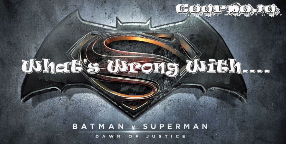 What's Wrong With Batman V Superman: Dawn Of Justice