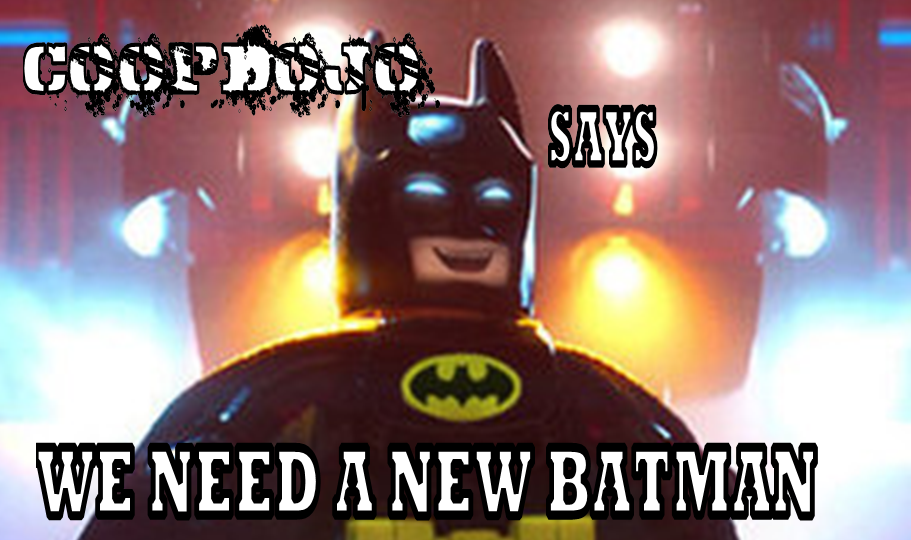 Coopdojo Says: We Need A New Batman