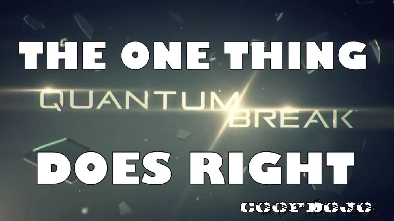 The One Thing Quantum Break Does Right
