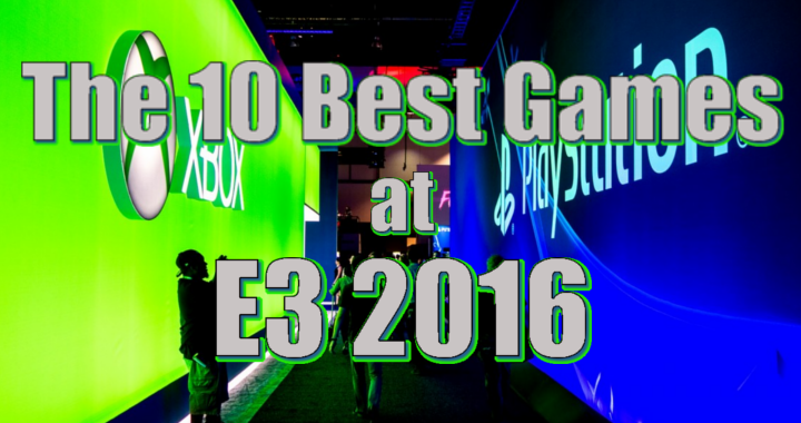 The 10 Best Things At E3 2016