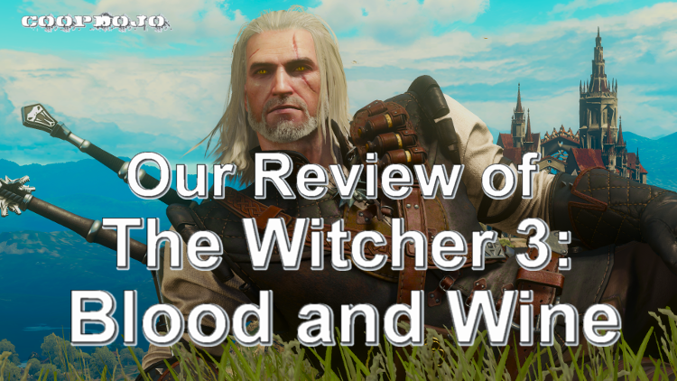 Our Review Of The Witcher 3: Blood And Wine