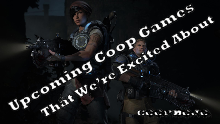 Upcoming Coop Games We're Excited About