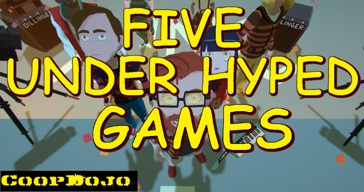 5 Under Hyped Games We Want To Play