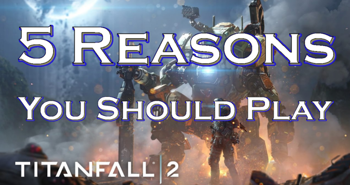 5 Reasons You Should Play Titanfall 2
