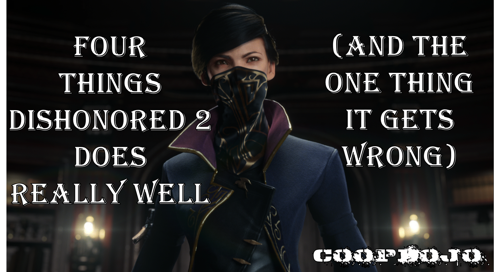 Four Things Dishonored 2 Does Well (and One Thing It Gets Wrong)