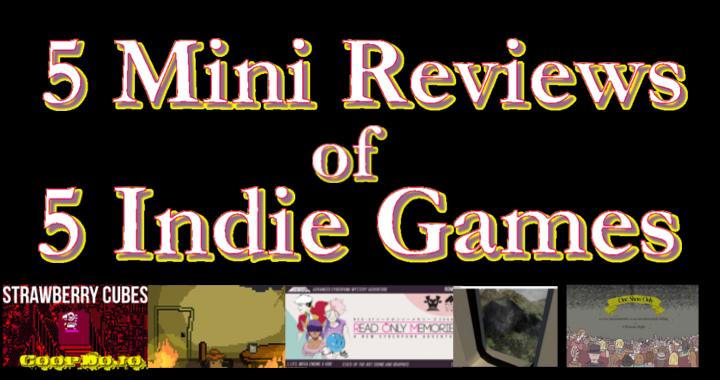5 Mini Reviews Of Indie Games