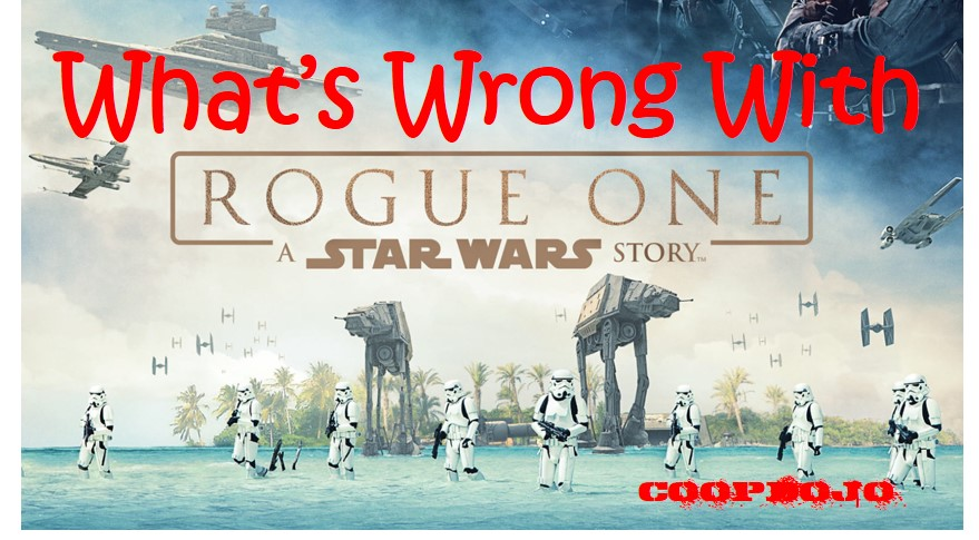 What's Wrong With Rogue One: A Star Wars Story