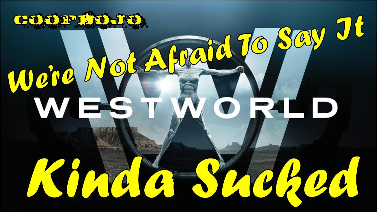 We're Not Afraid To Say It: Westworld Kinda Sucked