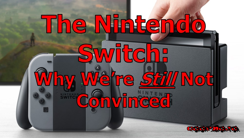 Why We're Still Not Convinced About The Nintendo Switch