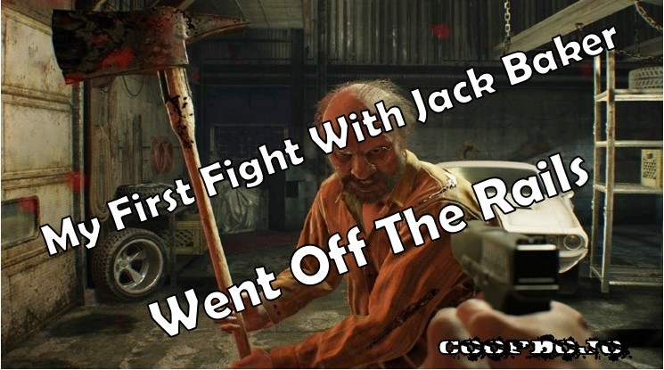 My Fight With Jack Baker Went Off The Rails In Resident Evil 7