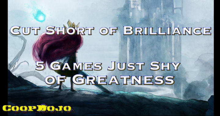 Cut Short Of Brilliance – 5 Games Just Shy Of Greatness