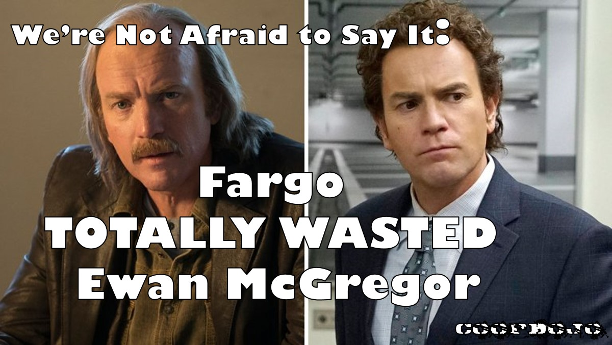 We're Not Afraid To Say It: Fargo Totally Wasted Ewan McGregor