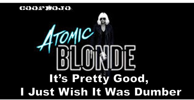 Atomic Blonde Is Pretty Good, I Just Wish It Was Dumber
