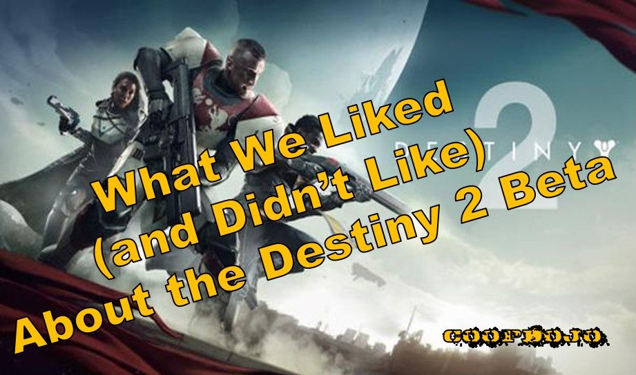 What We Like (and Don't Like) About The Destiny 2 Beta