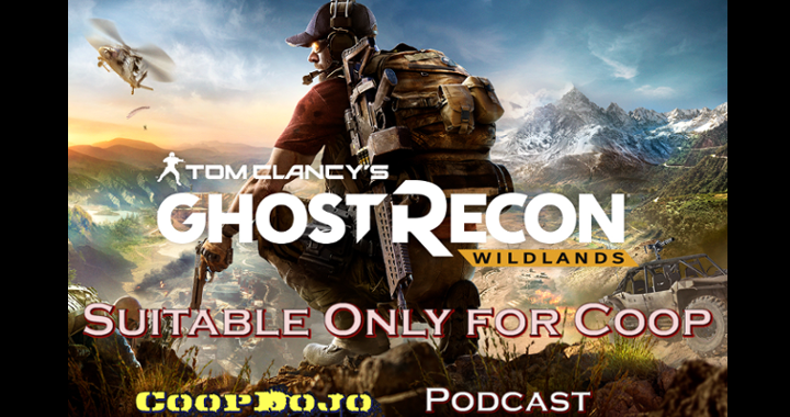 Ghost Recon Wildlands – Suitable For Coop (Podcast)