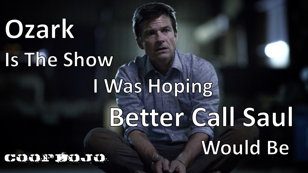 Ozark Is The Show I Was Hoping Better Call Saul Would Be
