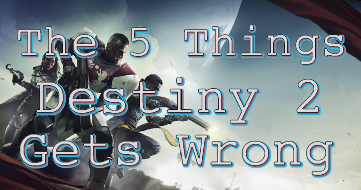 The 5 Things Destiny 2 Gets Wrong