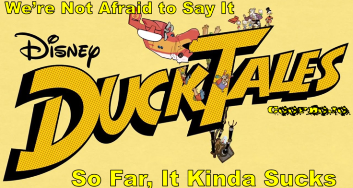 We're Not Afraid To Say It: So Far, Ducktales Sucks