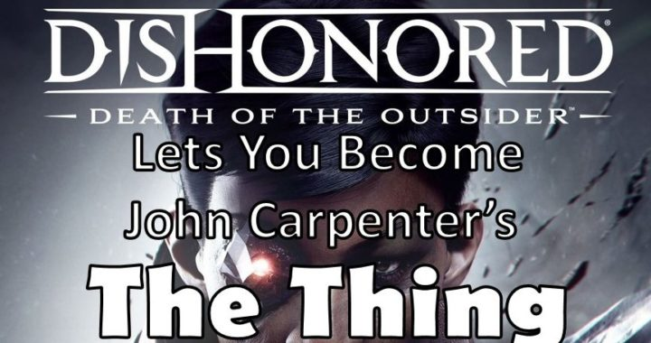 The New Dishonored Game Lets You Become John Carpenter's The Thing