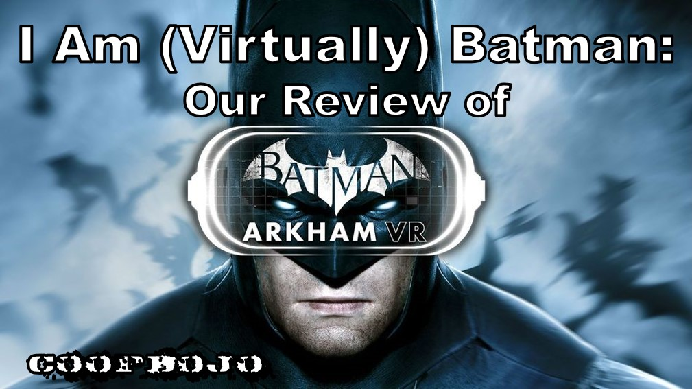 I Am (Virtually) Batman: Our Review Of Batman Arkham VR