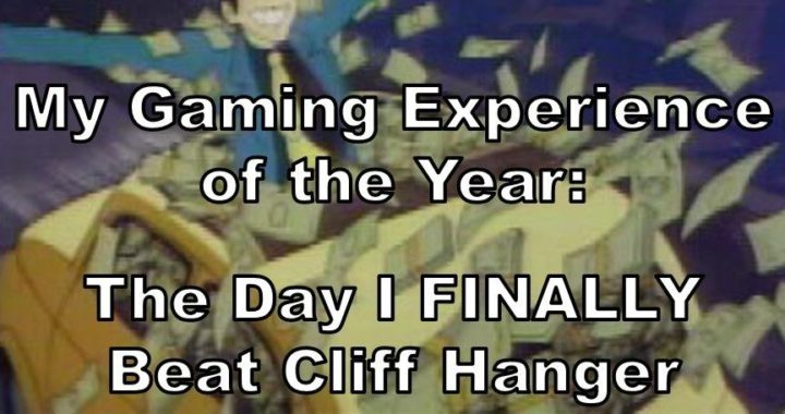 My Gaming Experience Of The Year: The Day I Finally Beat Cliff Hanger
